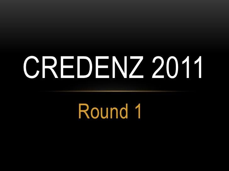 Round 1<br />CREDENZ 2011<br />
