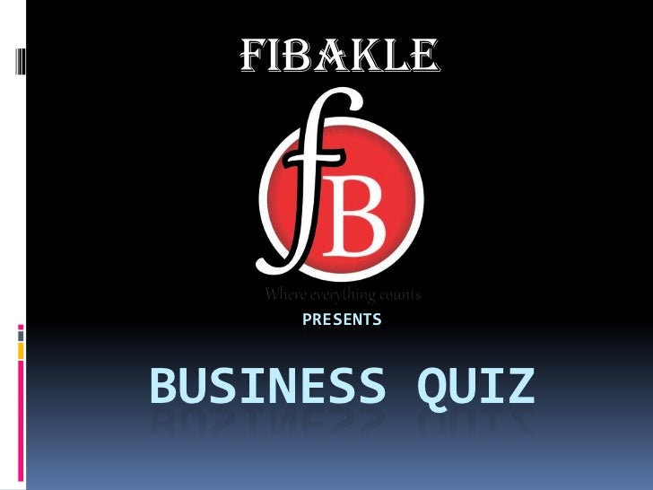 FIBAKLE     PRESENTSBUSINESS QUIZ