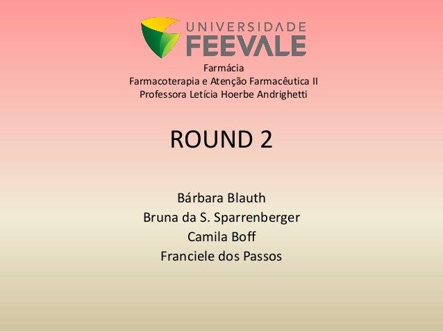 FarmáciaFarmacoterapia e Atenção Farmacêutica II  Professora Letícia Hoerbe Andrighetti        ROUND 2        Bárbara Blau...