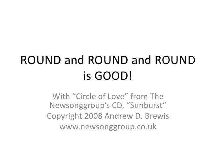 """ROUND and ROUND and ROUND is GOOD!<br />With """"Circle of Love"""" from The Newsonggroup's CD, """"Sunburst""""<br />Copyright 2008 A..."""