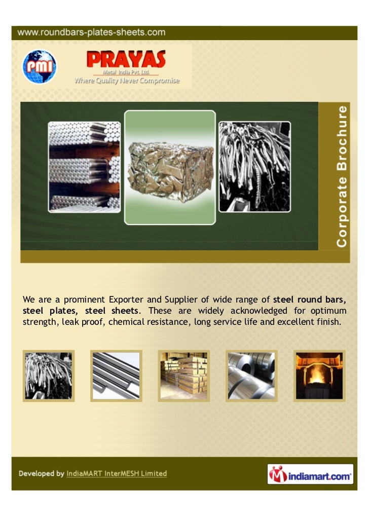 We are a prominent Exporter and Supplier of wide range of steel round bars,steel plates, steel sheets. These are widely ac...