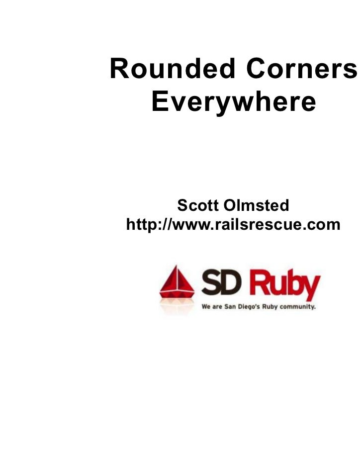 Rounded Corners  Everywhere        Scott Olmsted http://www.railsrescue.com