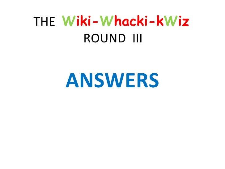 THE  W iki- W hacki-k W iz  ROUND  III ANSWERS