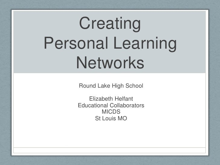 CreatingPersonal Learning Networks<br />Round Lake High School<br />Elizabeth Helfant<br />Educational Collaborators<br />...