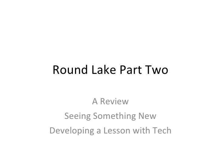 Round Lake Part Two A Review Seeing Something New Developing a Lesson with Tech