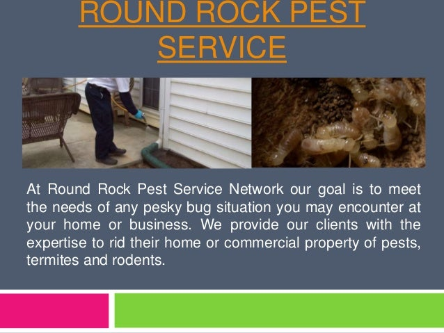 ROUND ROCK PEST  SERVICE  At Round Rock Pest Service Network our goal is to meet  the needs of any pesky bug situation you...