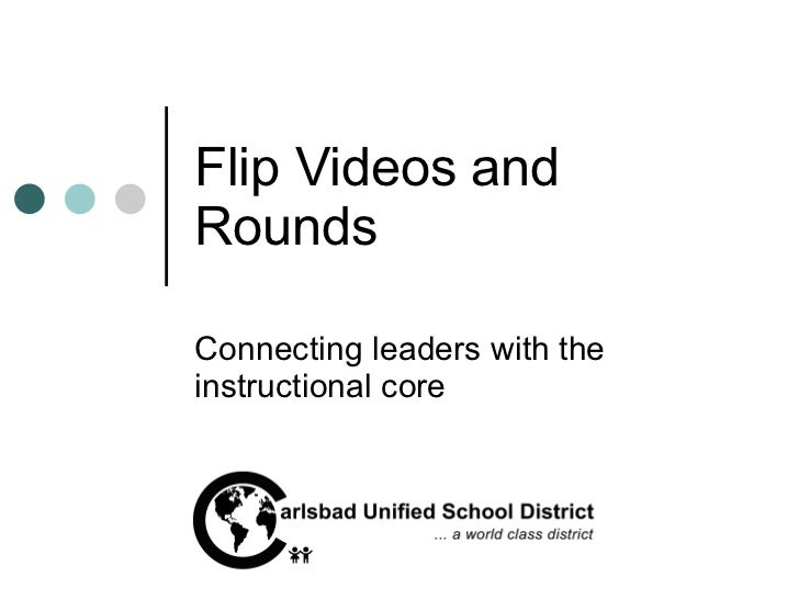 Flip Videos and Rounds Connecting leaders with the instructional core