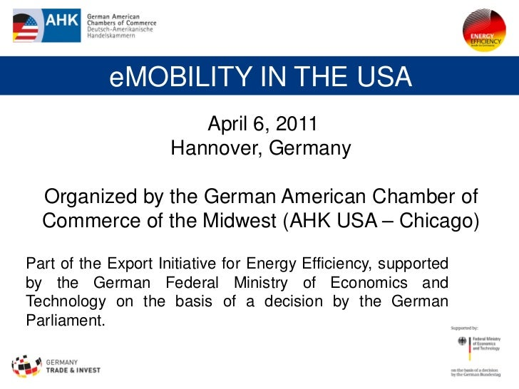eMOBILITY IN THE USA                        April 6, 2011                     Hannover, Germany  Organized by the German A...