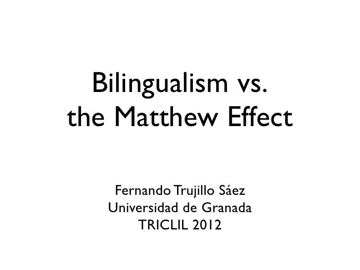 Bilingualism vs.the Matthew Effect    Fernando Trujillo Sáez   Universidad de Granada        TRICLIL 2012