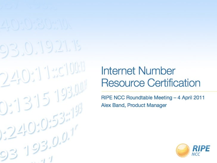 Internet NumberResource CertificationRIPE NCC Roundtable Meeting – 4 April 2011Alex Band, Product Manager