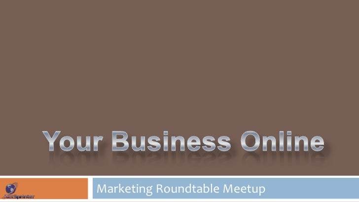 Your Business Online<br />Marketing Roundtable Meetup<br />