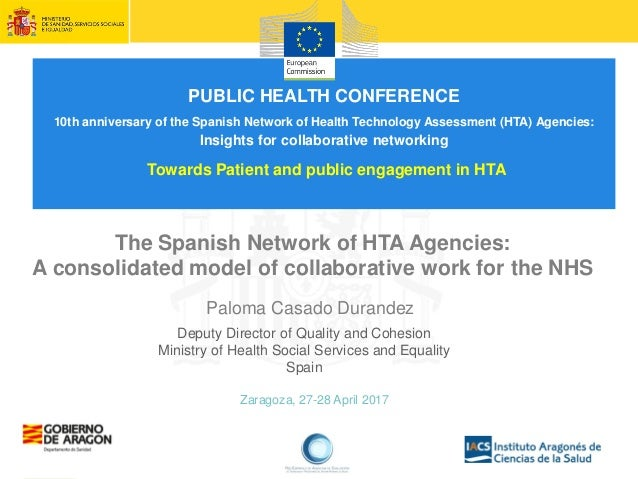 Zaragoza, 27-28 April 2017 The Spanish Network of HTA Agencies: A consolidated model of collaborative work for the NHS Pal...