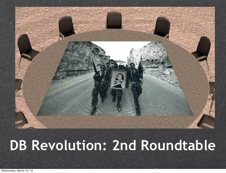 DB Revolution: 2nd RoundtableWednesday, March 14, 12