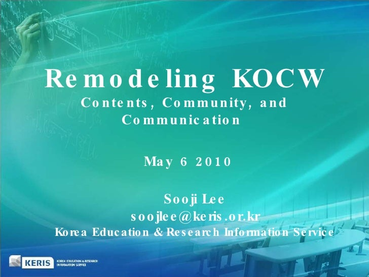 May 6 2010  Sooji Lee [email_address] Korea Education & Research Information Service Remodeling KOCW Contents, Community, ...