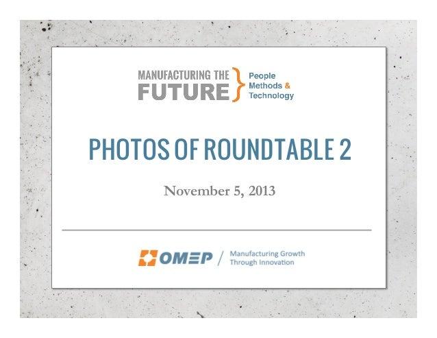 PHOTOS OF ROUNDTABLE 2 November 5, 2013