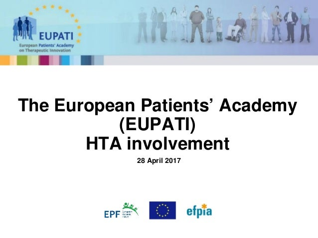 28 April 2017 The European Patients' Academy (EUPATI) HTA involvement