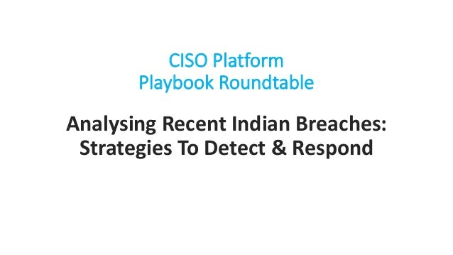 CISO Platform Playbook Roundtable Analysing Recent Indian Breaches: Strategies To Detect & Respond