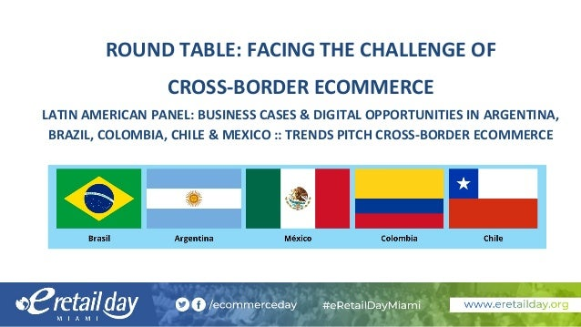ROUND TABLE: FACING THE CHALLENGE OF CROSS-BORDER ECOMMERCE LATIN AMERICAN PANEL: BUSINESS CASES & DIGITAL OPPORTUNITIES I...