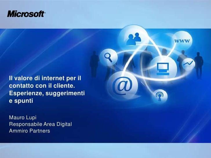 Il valore di internet per il contatto con il cliente. Esperienze, suggerimenti e spunti<br />Mauro Lupi<br />Responsabile ...