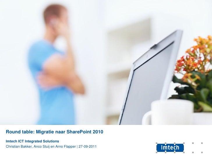 Round table: Migratie naar SharePoint 2010Imtech ICT Integrated SolutionsChristian Bakker, Anco Stuij en Arno Flapper | 27...