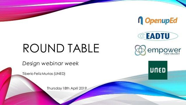 ROUND TABLE Design webinar week Thursday 18th April 2019 Tiberio Feliz Murias (UNED)