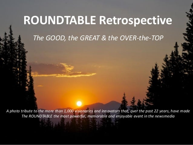 ROUNDTABLE Retrospective The GOOD, the GREAT & the OVER-the-TOP A photo tribute to the more than 1,000 visionaries and inn...