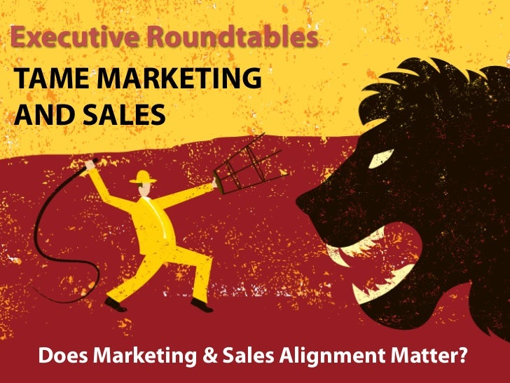 Executive RoundtablesTAME MARKETINGAND SALES Does Marketing & Sales Alignment Matter?