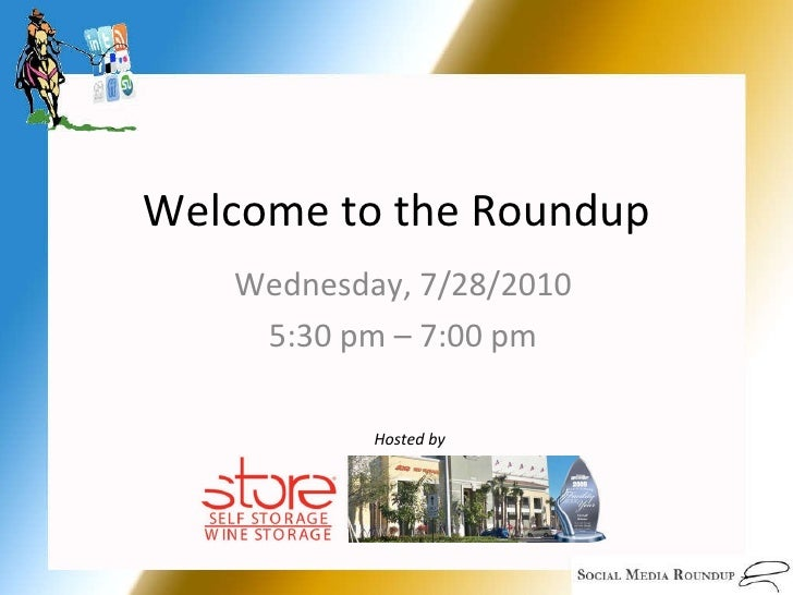 Welcome to the Roundup Wednesday, 7/28/2010 5:30 pm – 7:00 pm Hosted by