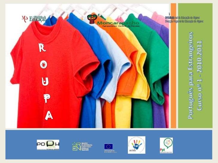 ROUPA<br />Português para Estrangeiros<br />Curso nº 1 - 2010.2011<br />