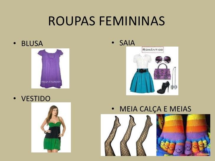 ROUPAS FEMININAS• BLUSA           • SAIA• VESTIDO                  • MEIA CALÇA E MEIAS