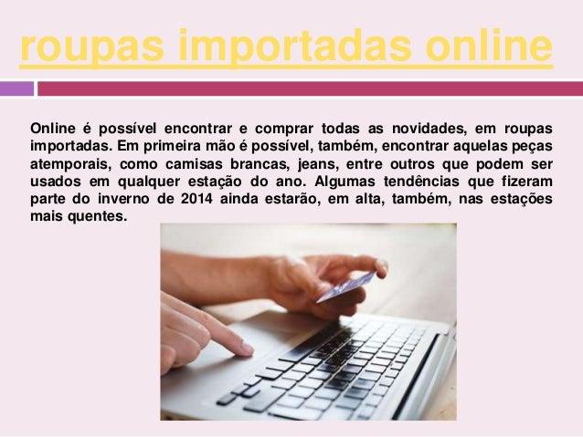 roupas importadas online  Online é possível encontrar e comprar todas as novidades, em roupas  importadas. Em primeira mão...