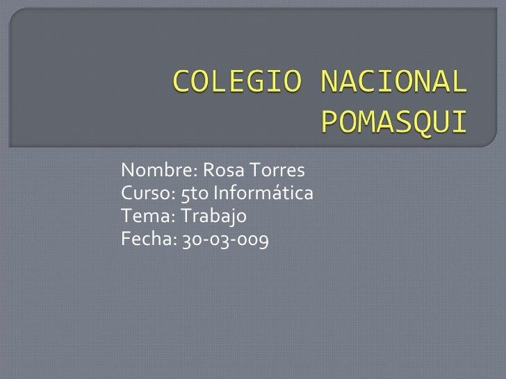 Nombre: Rosa Torres  Curso: 5to Informática Tema: Trabajo  Fecha: 30-03-009