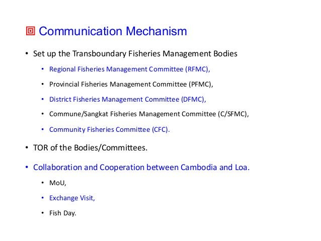 ª Communication Mechanism • Set up the Transboundary Fisheries Management Bodies • Regional Fisheries Management Committee...