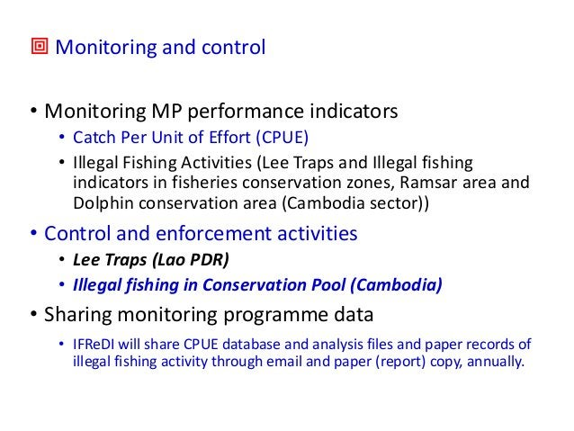 ª Monitoring and control • Monitoring MP performance indicators • Catch Per Unit of Effort (CPUE) • Illegal Fishing Activi...