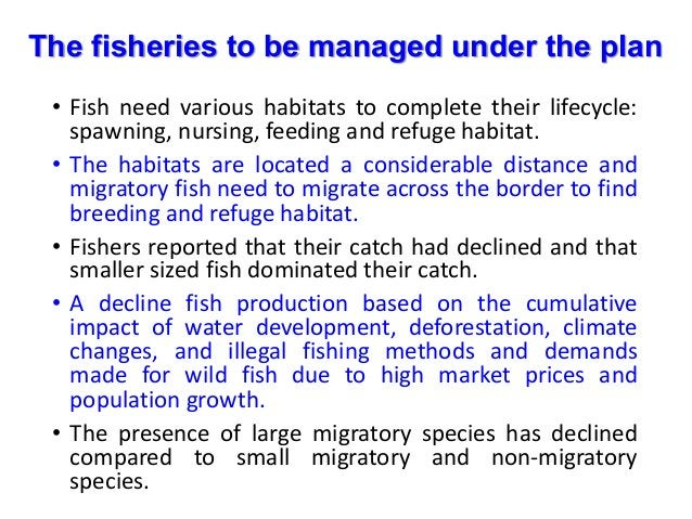 The fisheries to be managed under the plan • Fish need various habitats to complete their lifecycle: spawning, nursing, fe...