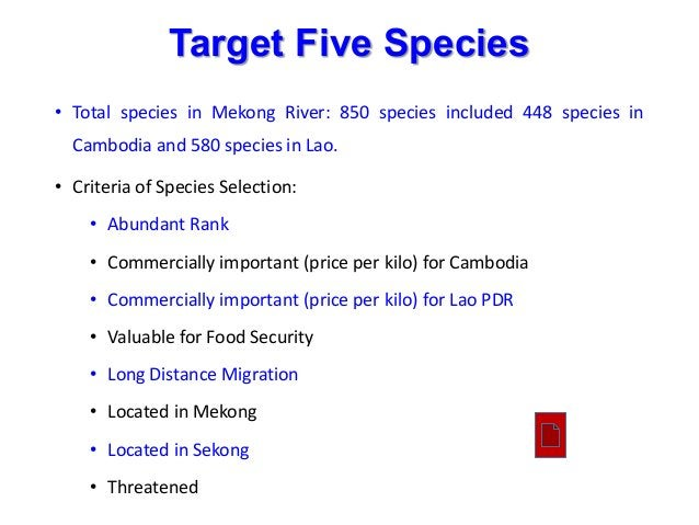 • Total species in Mekong River: 850 species included 448 species in Cambodia and 580 species in Lao. • Criteria of Specie...