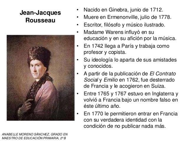 Jean-Jacques Rousseau • Nacido en Ginebra, junio de 1712. • Muere en Ermenonville, julio de 1778. • Escritor, filósofo y m...