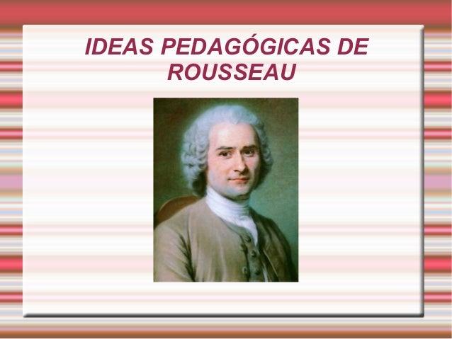 IDEAS PEDAGÓGICAS DE ROUSSEAU