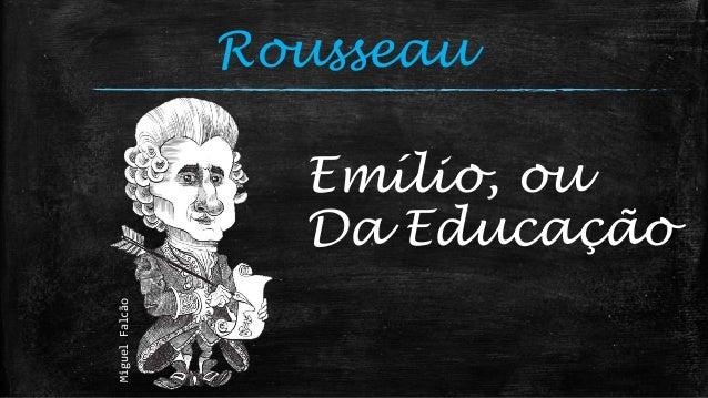 MiguelFalcão Rousseau Emílio, ou Da Educação