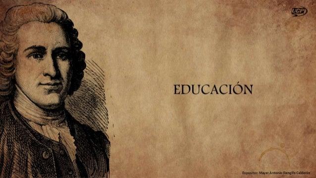 Rousseau dice: «Nacemos capacitados para aprender, pero no sabiendo ni conociendo nada», también dice que todos los hombre...