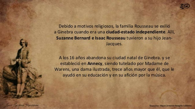En 1745, con 33 años vuelve a París, donde convive con Thérèse Levasseur, una modista analfabeta con quien Rousseau llega ...
