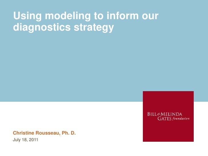 Using modeling to inform our diagnostics strategy<br />Christine Rousseau, Ph. D. <br />July 18, 2011<br />