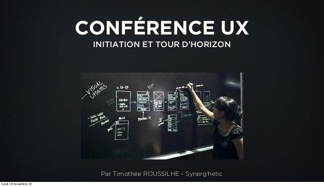 CONFÉRENCE UX                        INITIATION ET TOUR D'HORIZON                         Par Timothée ROUSSILHE - Synerg'...