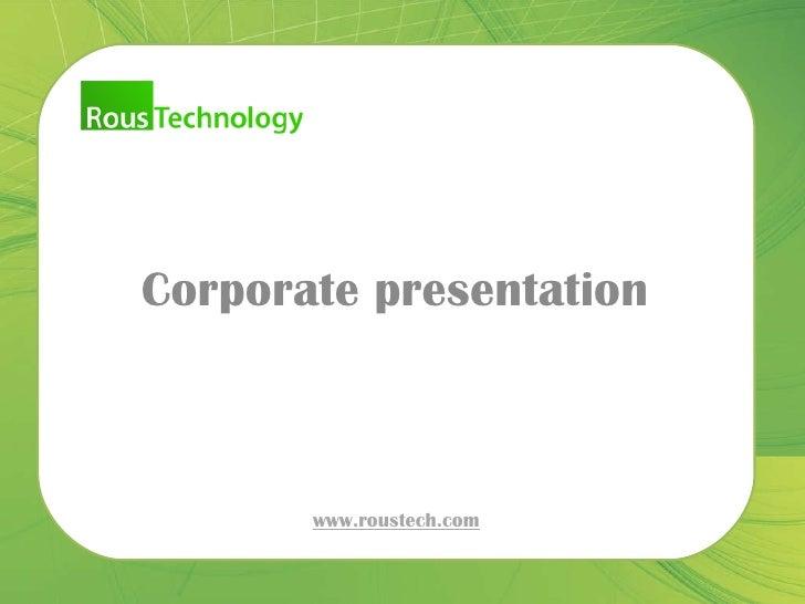 Corporate presentation www.roustech.com