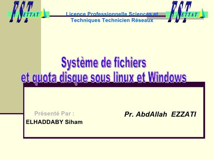 Licence Professionnelle Sciences et Techniques Technicien Réseaux Présenté Par :   ELHADDABY Siham  Pr. AbdAllah  EZZATI  ...