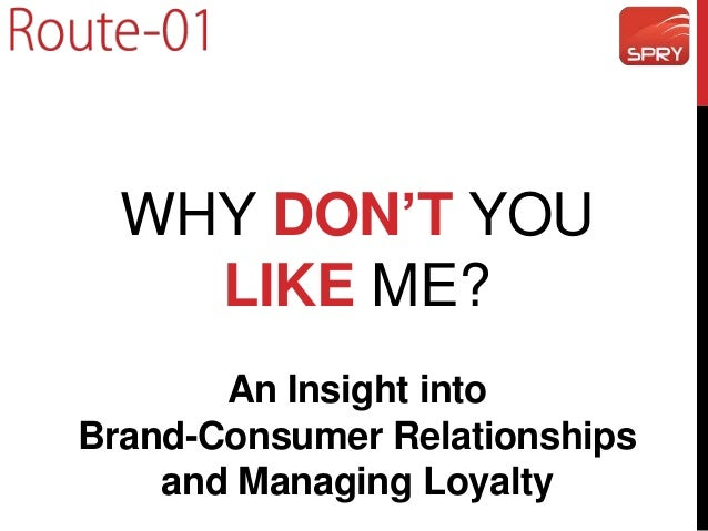 WHY DON'T YOU LIKE ME? An Insight into Brand-Consumer Relationships and Managing Loyalty