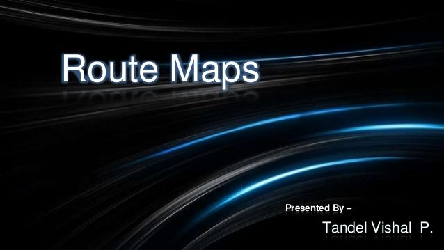 Route Maps Presented By – Tandel Vishal P.