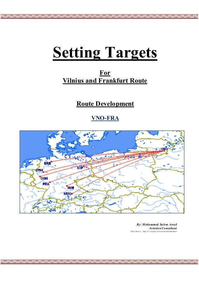 Setting Targets For Vilnius and Frankfurt Route Route Development VNO-FRA By: Mohammed Salem Awad AviationConsultant Data ...
