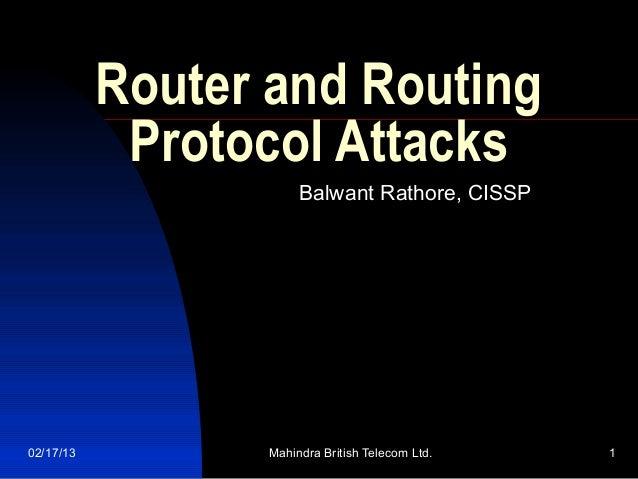 Router and Routing            Protocol Attacks                      Balwant Rathore, CISSP02/17/13         Mahindra Britis...