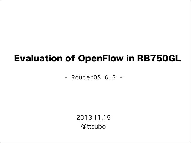 Evaluation of OpenFlow in RB750GL - RouterOS 6.6 -  2013.11.19 @ttsubo